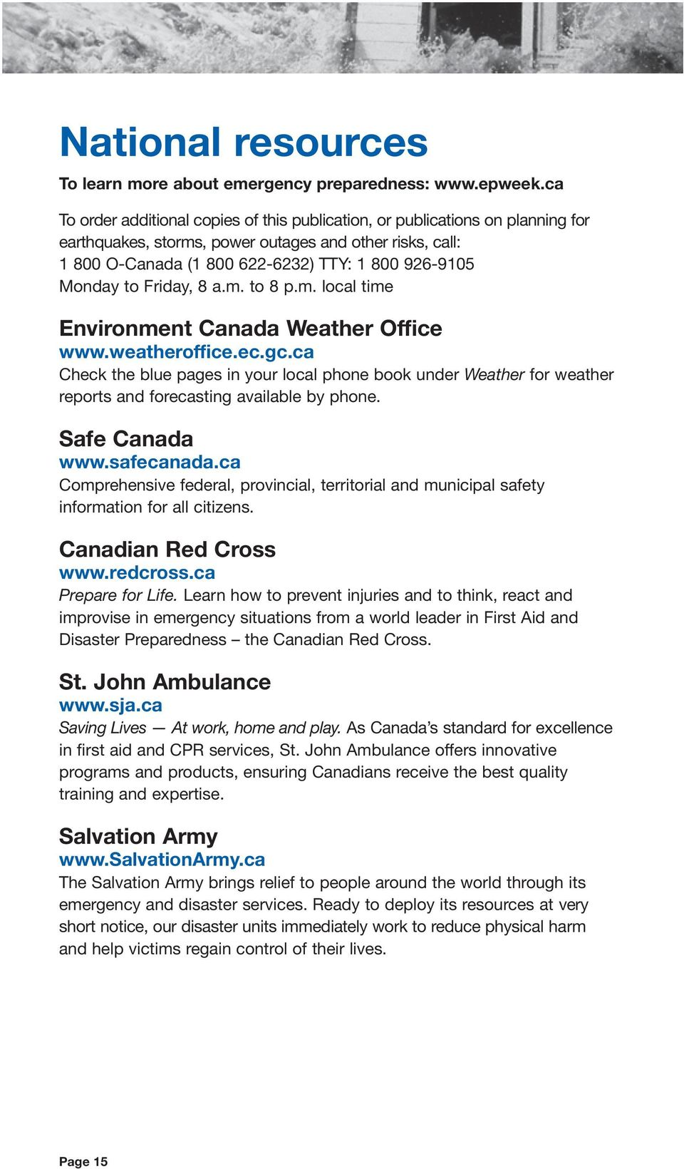 to Friday, 8 a.m. to 8 p.m. local time Environment Canada Weather Office www.weatheroffice.ec.gc.