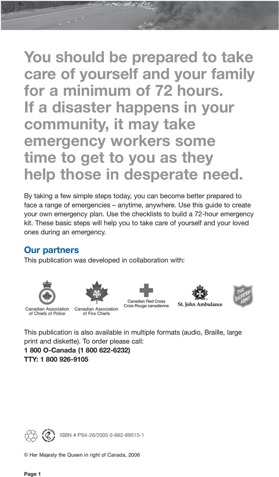 By taking a few simple steps today, you can become better prepared to face a range of emergencies anytime, anywhere. Use this guide to create your own emergency plan.