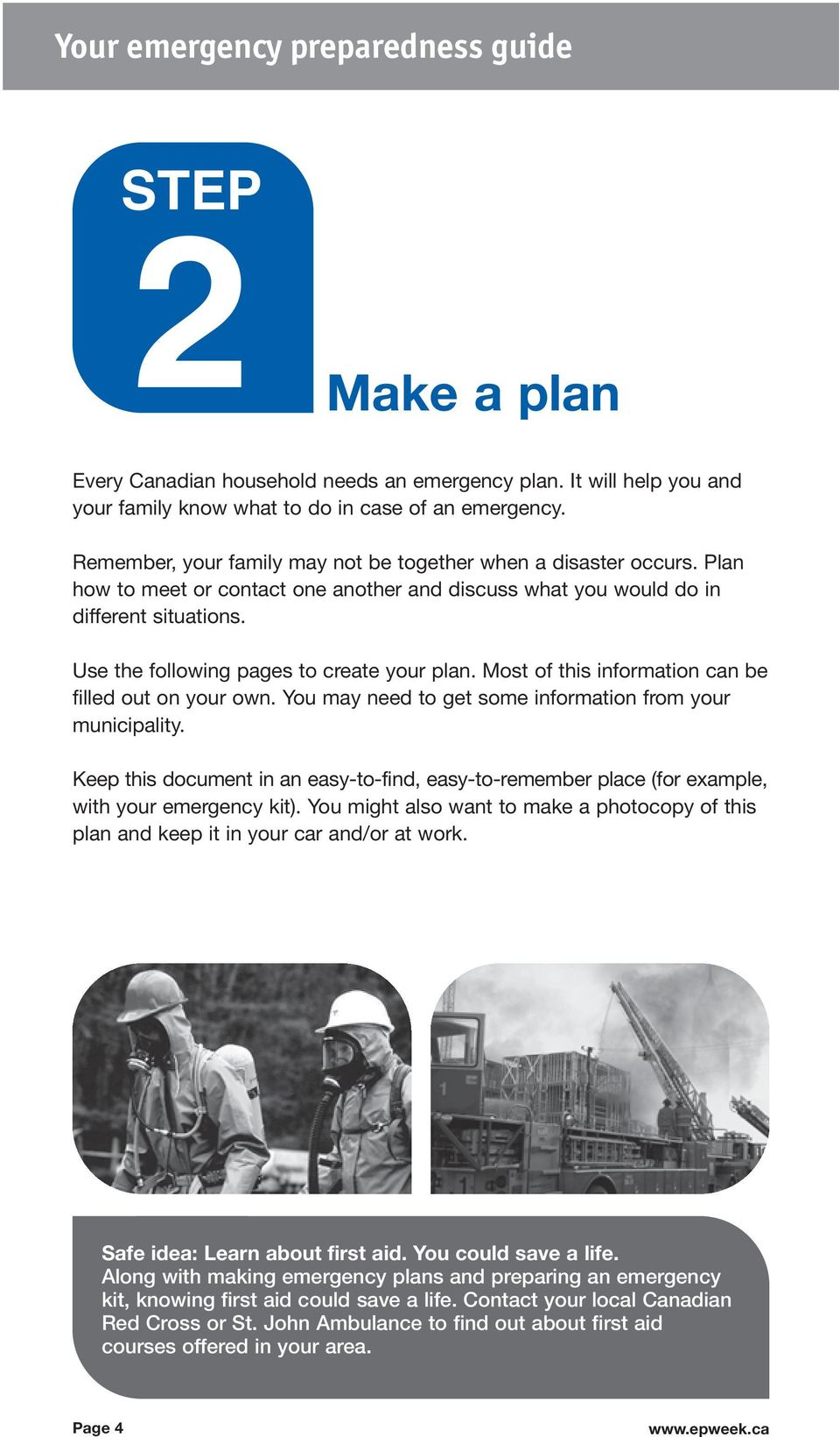 Use the following pages to create your plan. Most of this information can be filled out on your own. You may need to get some information from your municipality.