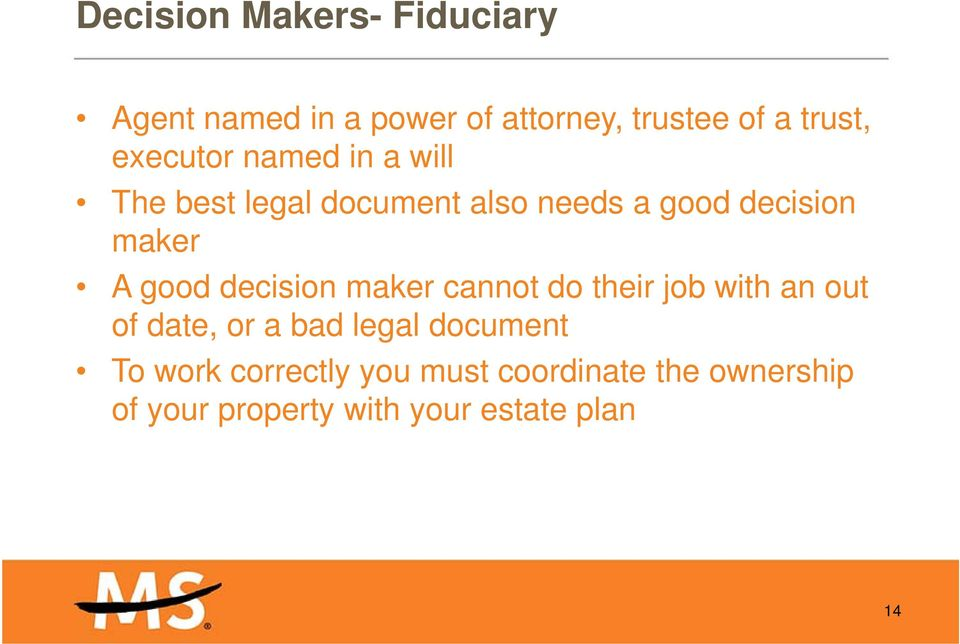 good decision maker cannot do their job with an out of date, or a bad legal document