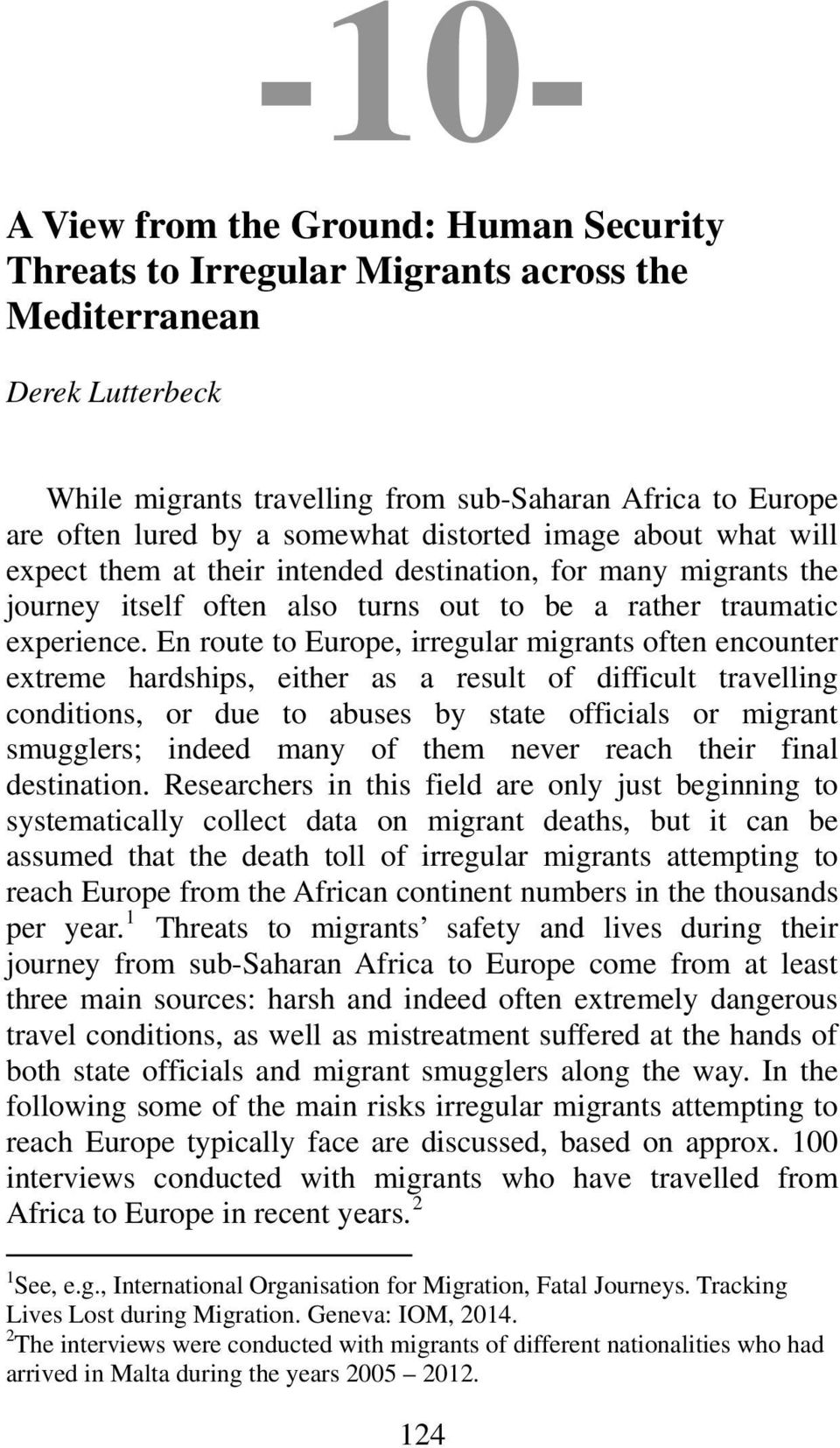 En route to Europe, irregular migrants often encounter extreme hardships, either as a result of difficult travelling conditions, or due to abuses by state officials or migrant smugglers; indeed many