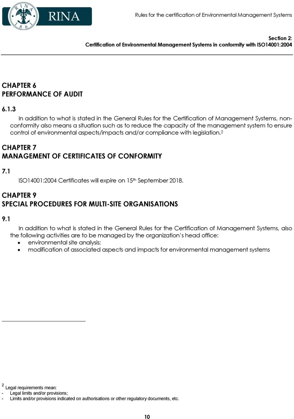 the capacity of the management system to ensure control of environmental aspects/impacts and/or compliance with legislation. 2 CHAPTER 7 MANAGEMENT OF CERTIFICATES OF CONFORMITY 7.