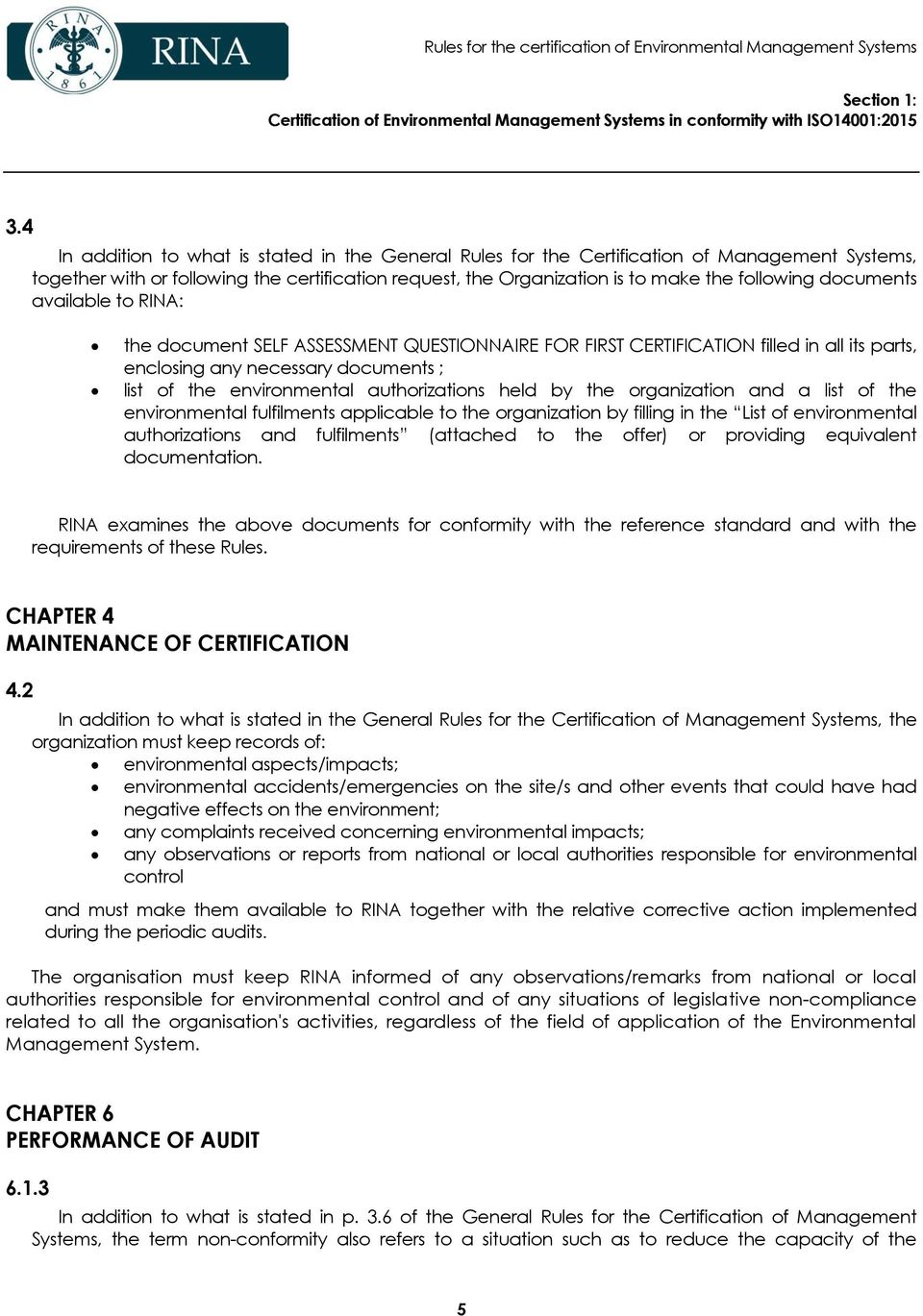documents available to RINA: the document SELF ASSESSMENT QUESTIONNAIRE FOR FIRST CERTIFICATION filled in all its parts, enclosing any necessary documents ; list of the environmental authorizations
