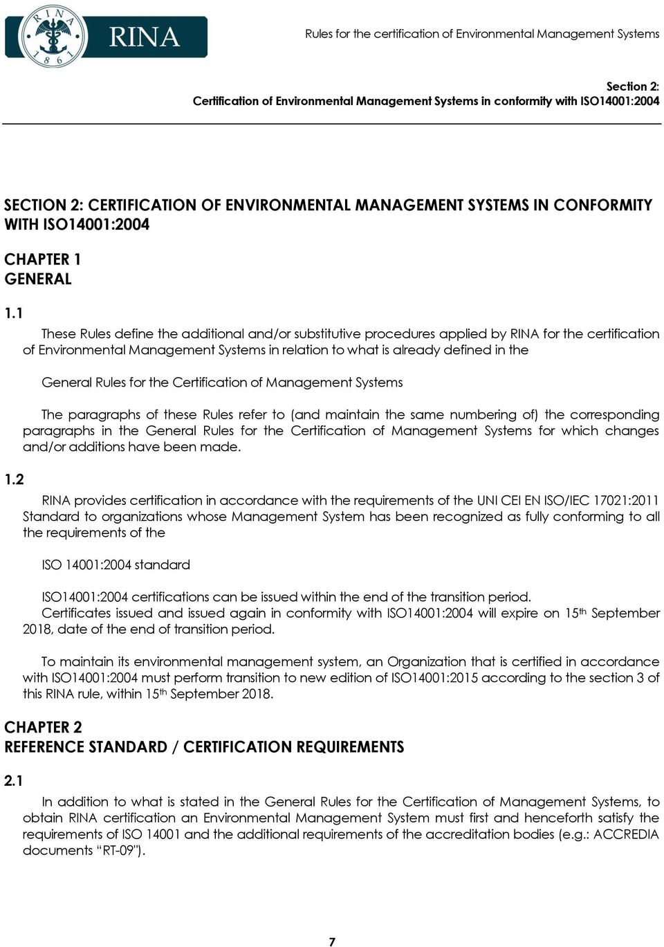 2 These Rules define the additional and/or substitutive procedures applied by RINA for the certification of Environmental Management Systems in relation to what is already defined in the General