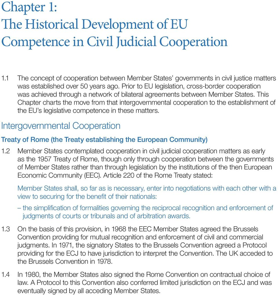 Prior to EU legislation, cross-border cooperation was achieved through a network of bilateral agreements between Member States.