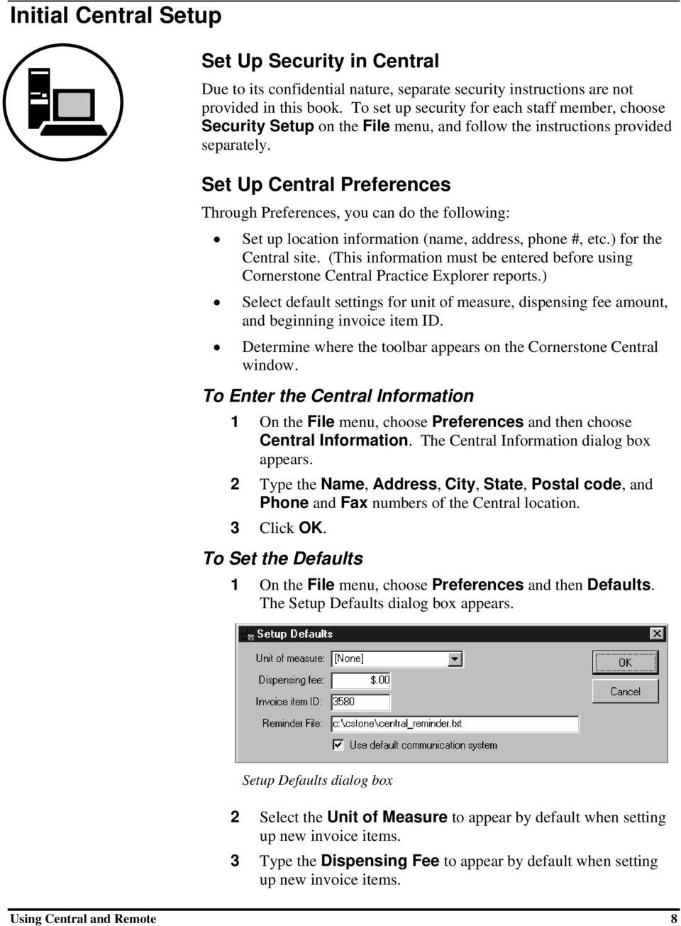 Set Up Central Preferences Through Preferences, you can do the following: Set up location information (name, address, phone #, etc.) for the Central site.