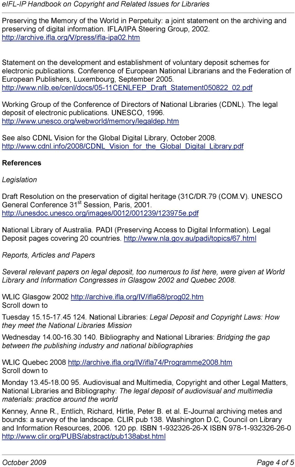 Conference of European National Librarians and the Federation of European Publishers, Luxembourg, September 2005. http://www.nlib.ee/cenl/docs/05-11cenlfep_draft_statement050822_02.