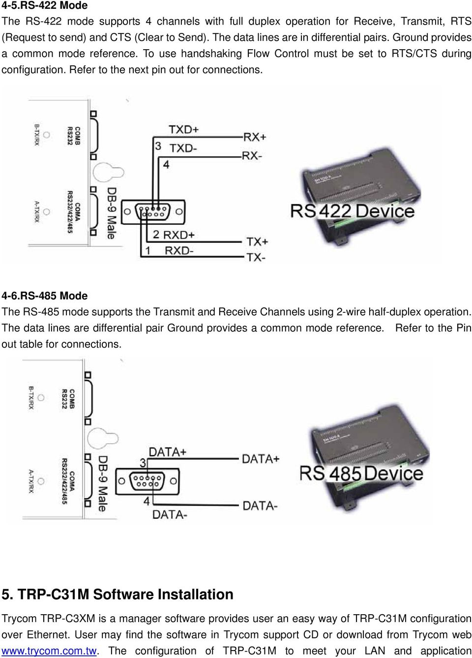 RS-485 Mode The RS-485 mode supports the Transmit and Receive Channels using 2-wire half-duplex operation. The data lines are differential pair Ground provides a common mode reference.