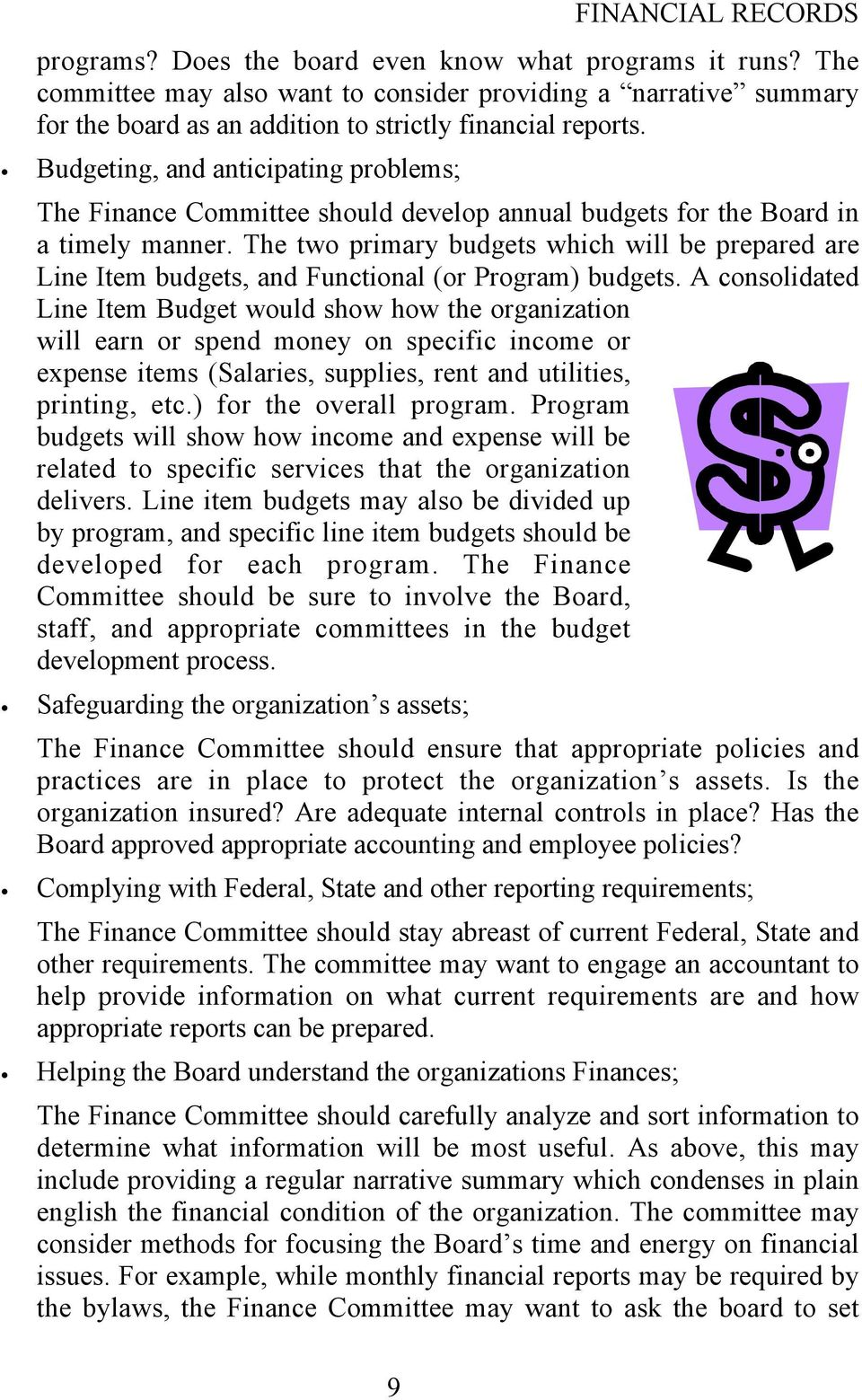 Budgeting, and anticipating problems; The Finance Committee should develop annual budgets for the Board in a timely manner.