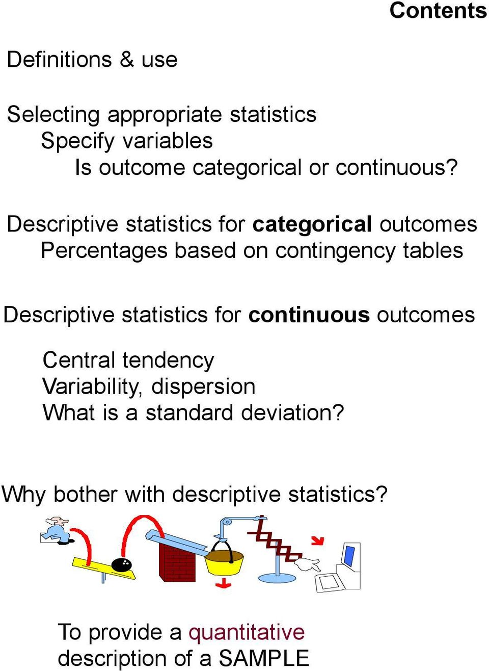 Descriptive statistics for categorical outcomes Percentages based on contingency tables Descriptive