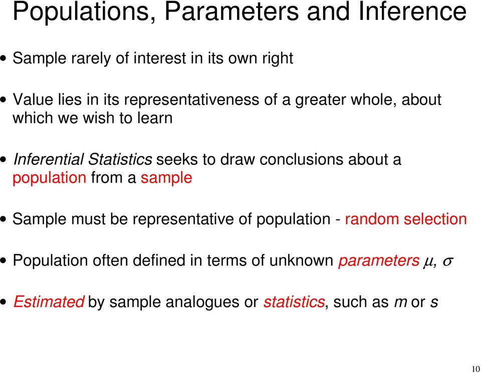 conclusions about a population from a sample Sample must be representative of population - random selection