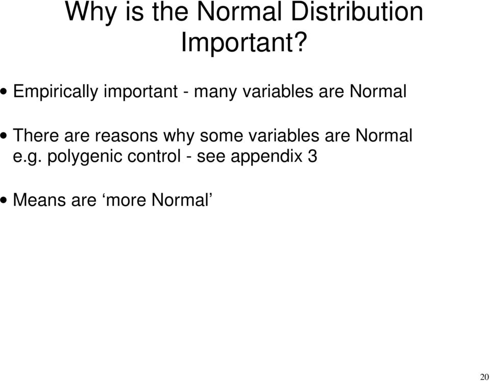There are reasons why some variables are Normal e.