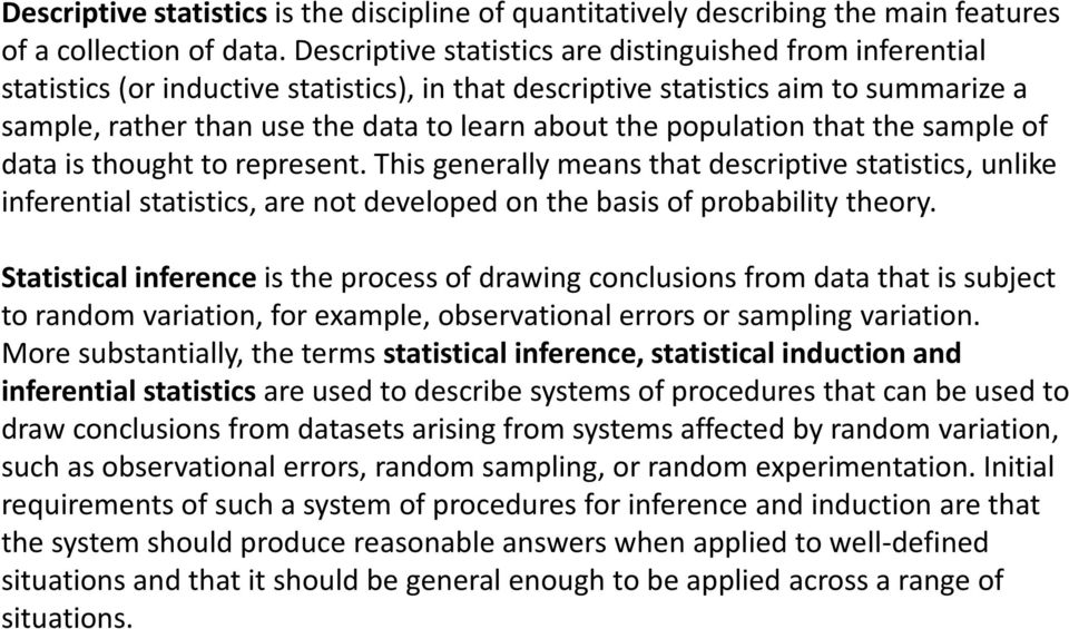 population that the sample of data is thought to represent. This generally means that descriptive statistics, unlike inferential statistics, are not developed on the basis of probability theory.