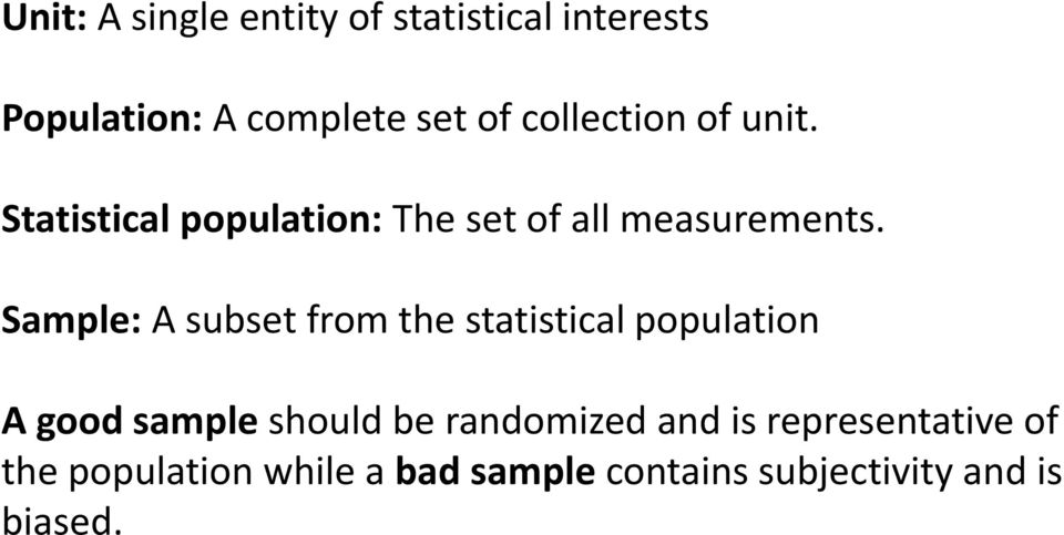 Sample: A subset from the statistical population A good sample should be