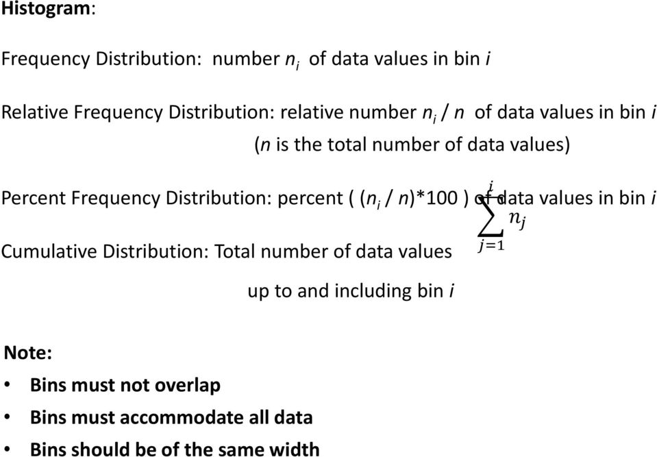 percent ( (n i / n)*100 ) of data values in bin i Cumulative Distribution: Total number of data values up to and