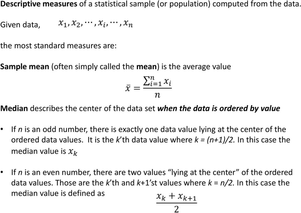 set when the data is ordered by value If n is an odd number, there is exactly one data value lying at the center of the ordered data values.