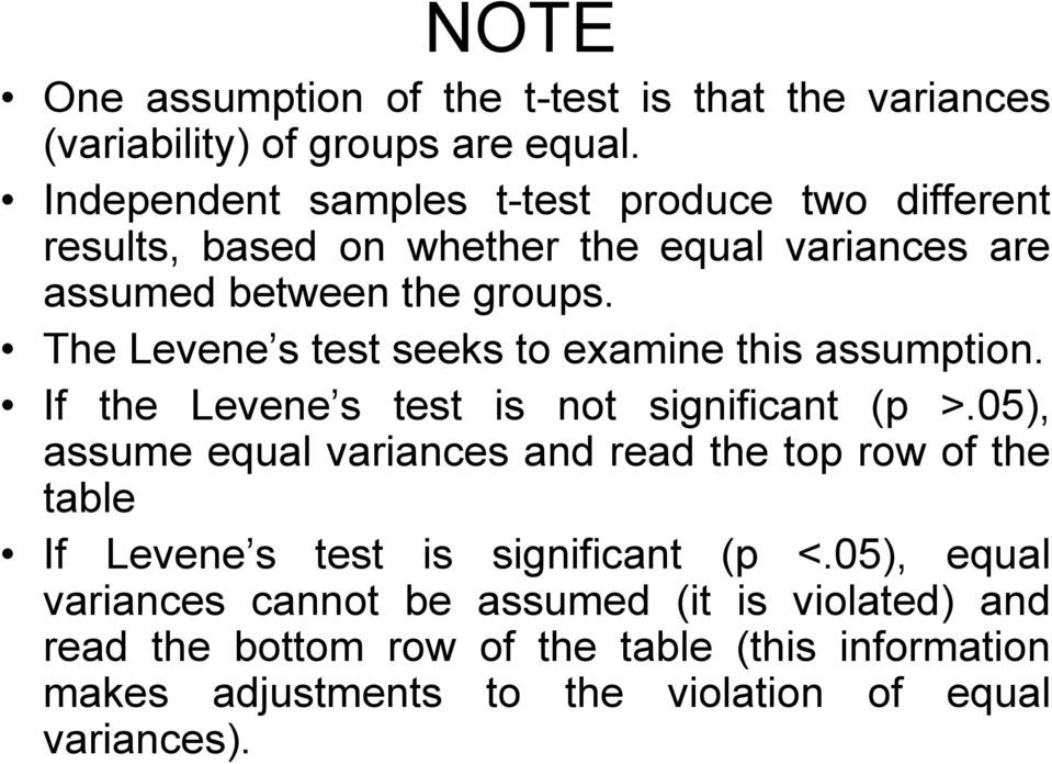 The Levene s test seeks to examine this assumption. If the Levene s test is not significant (p >.