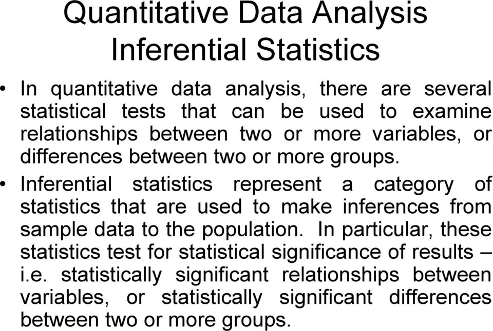 Inferential statistics represent a category of statistics that are used to make inferences from sample data to the population.