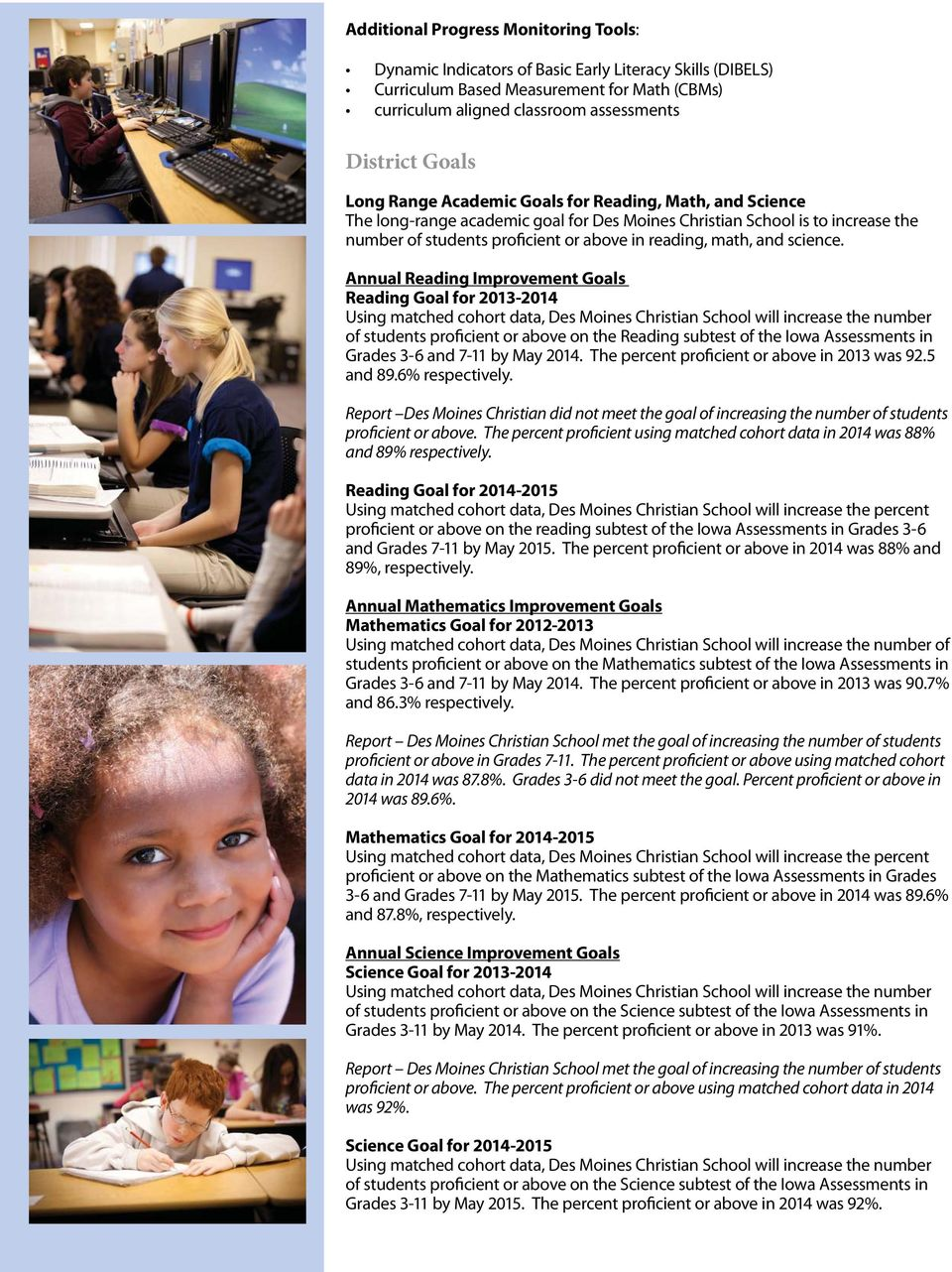 science. Annual Reading Improvement Goals Reading Goal for 2013-2014 of students proficient or above on the Reading subtest of the Iowa Assessments in Grades 3-6 and 7-11 by May 2014.