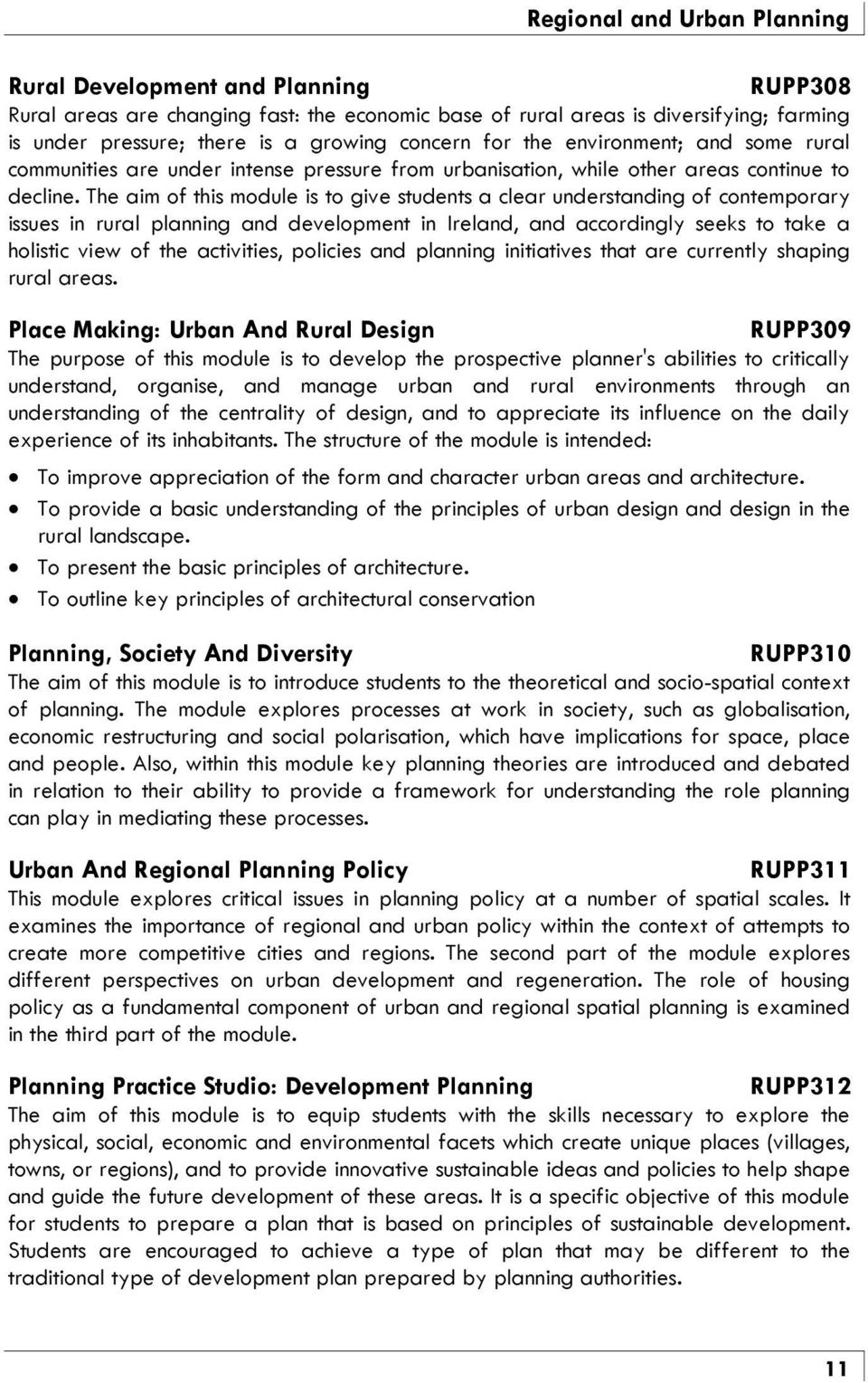 The aim of this module is to give students a clear understanding of contemporary issues in rural planning and development in Ireland, and accordingly seeks to take a holistic view of the activities,