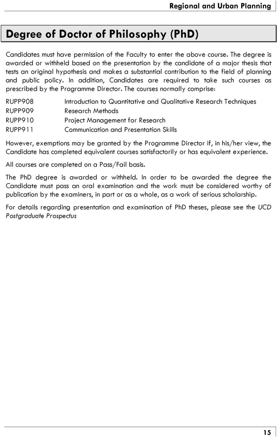public policy. In addition, Candidates are required to take such courses as prescribed by the Programme Director.