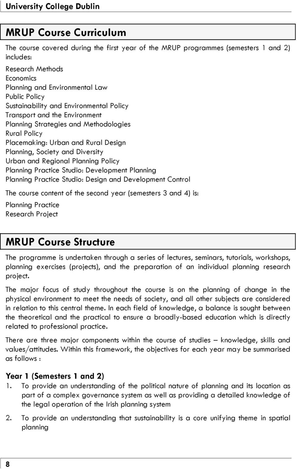 Regional Planning Policy Planning Practice Studio: Development Planning Planning Practice Studio: Design and Development Control The course content of the second year (semesters 3 and 4) is: Planning