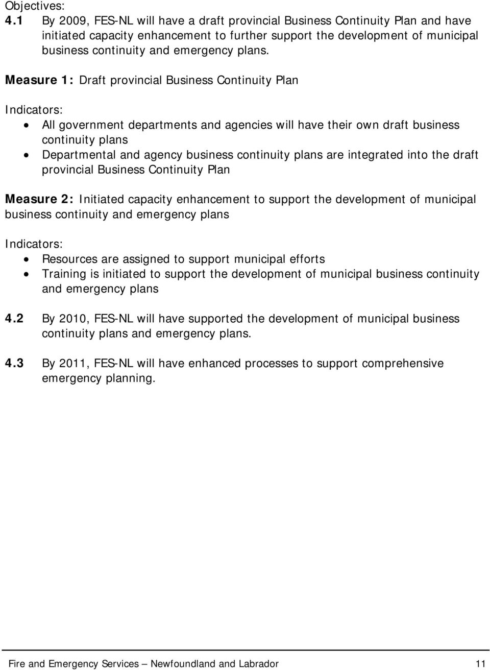 Measure 1: Draft provincial Business Continuity Plan All government departments and agencies will have their own draft business continuity plans Departmental and agency business continuity plans are