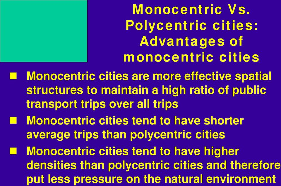 structures to maintain a high ratio of public transport trips over all trips Monocentric cities tend
