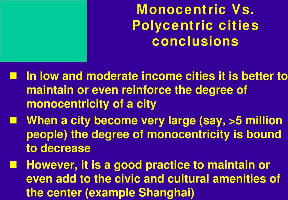 reinforce the degree of monocentricity of a city When a city become very large (say, >5 million