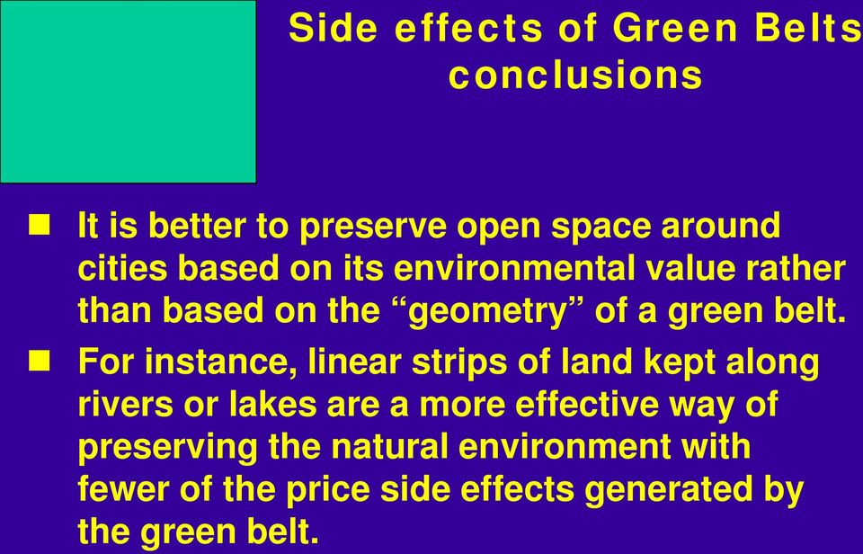 For instance, linear strips of land kept along rivers or lakes are a more effective way of