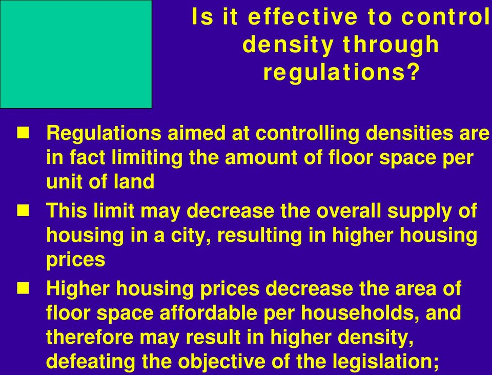 This limit may decrease the overall supply of housing in a city, resulting in higher housing prices Higher