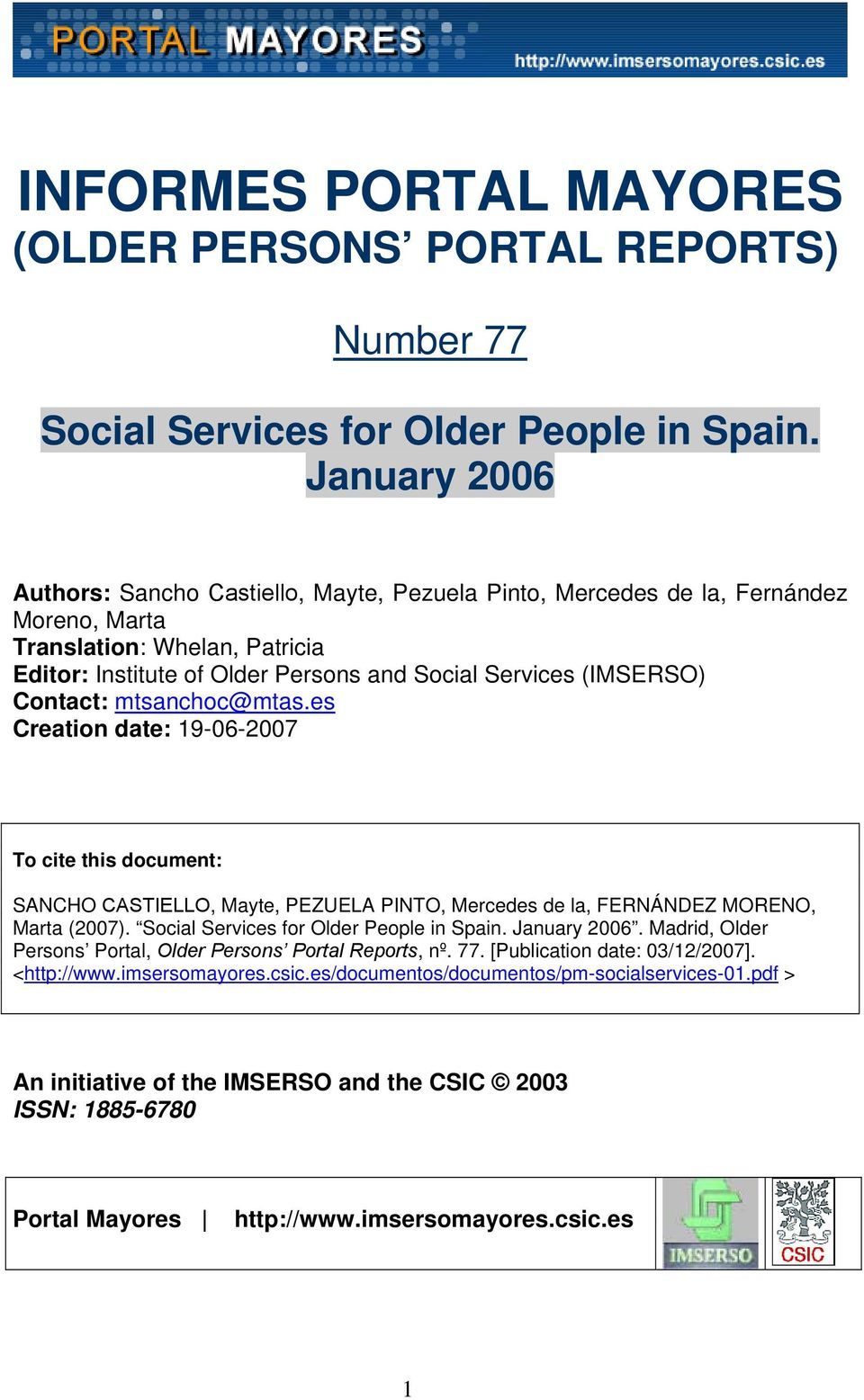 Contact: mtsanchoc@mtas.es Creation date: 19-06-2007 To cite this document: SANCHO CASTIELLO, Mayte, PEZUELA PINTO, Mercedes de la, FERNÁNDEZ MORENO, Marta (2007).