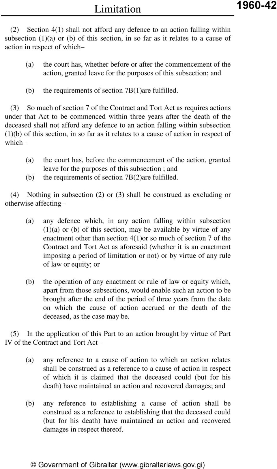 (3) So much of section 7 of the Contract and Tort Act as requires actions under that Act to be commenced within three years after the death of the deceased shall not afford any defence to an action