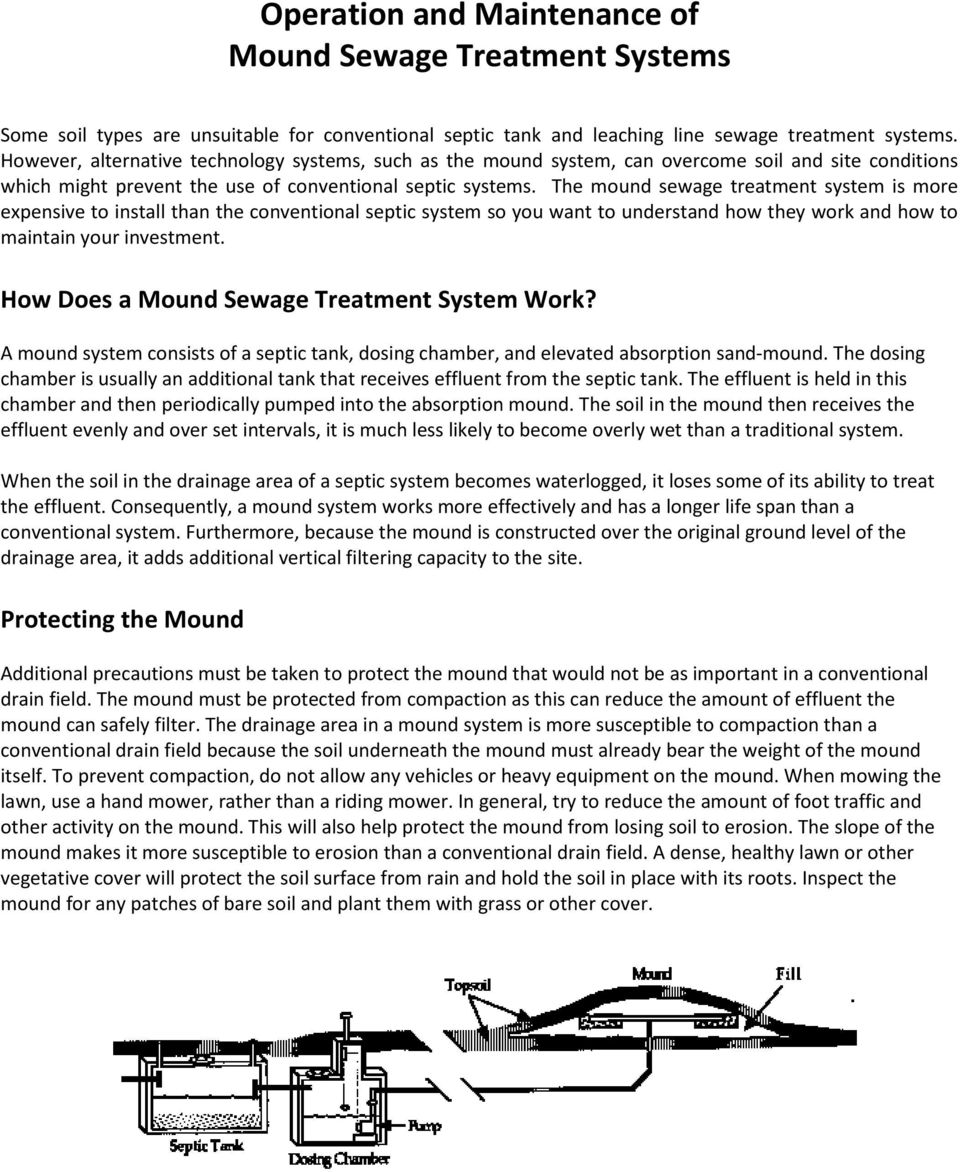 The mound sewage treatment system is more expensive to install than the conventional septic system so you want to understand how they work and how to maintain your investment.