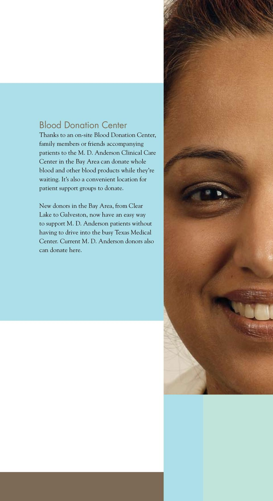 New donors in the Bay Area, from Clear Lake to Galveston, now have an easy way to support M. D.