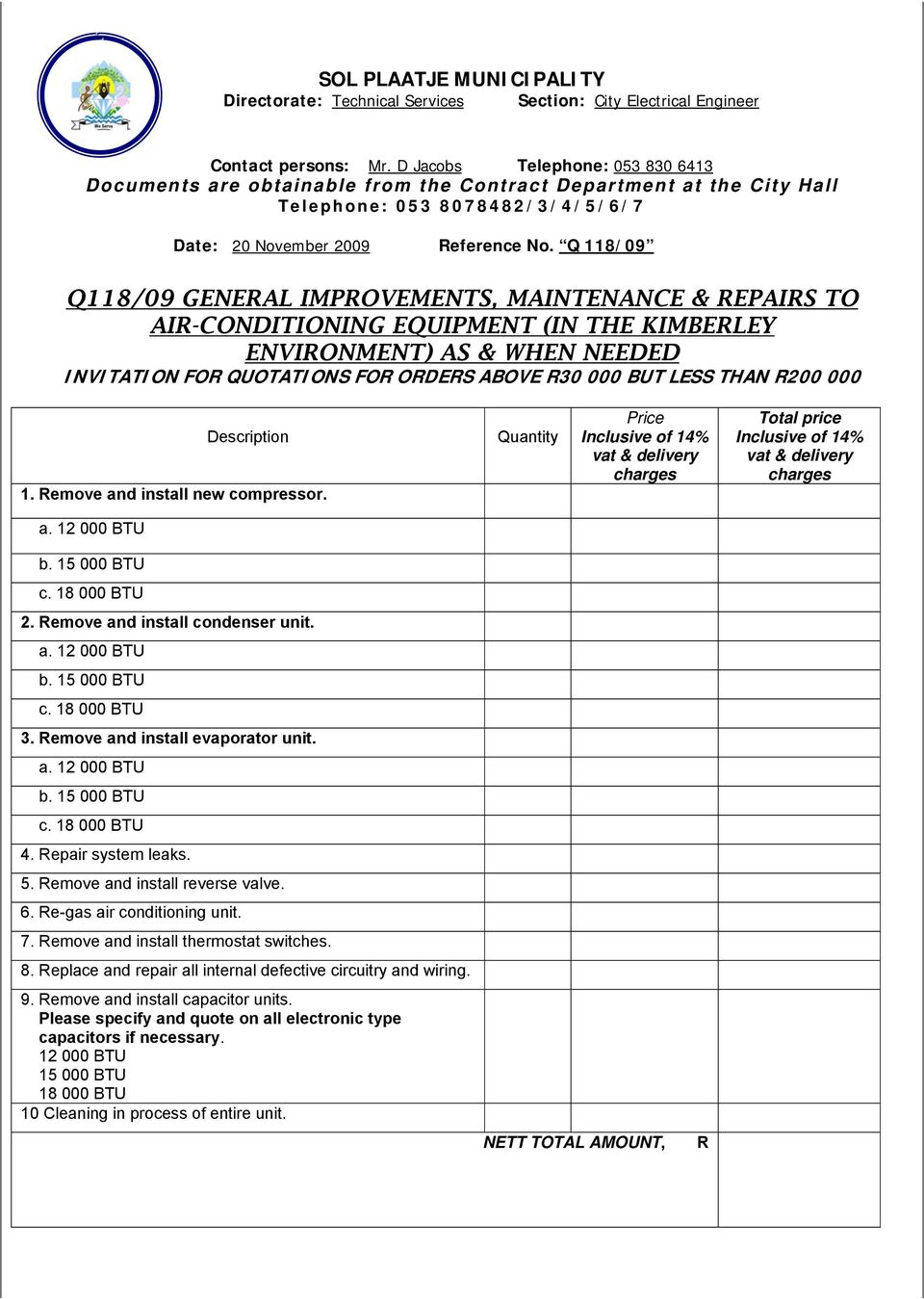 Q 118/09 Q118/09 GENERAL IMPROVEMENTS, MAINTENANCE & REPAIRS TO AIR-CONDITIONING EQUIPMENT (IN THE KIMBERLEY ENVIRONMENT) AS & WHEN NEEDED INVITATION FOR QUOTATIONS FOR ORDERS ABOVE R30 000 BUT LESS