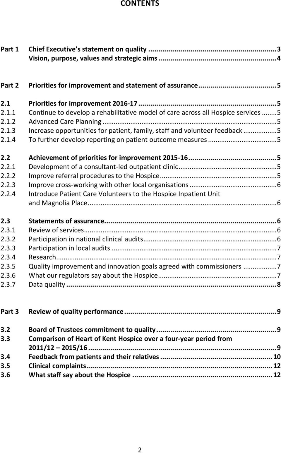 .. 5 2.1.4 To further develop reporting on patient outcome measures... 5 2.2 Achievement of priorities for improvement 2015-16... 5 2.2.1 Development of a consultant-led outpatient clinic... 5 2.2.2 Improve referral procedures to the Hospice.