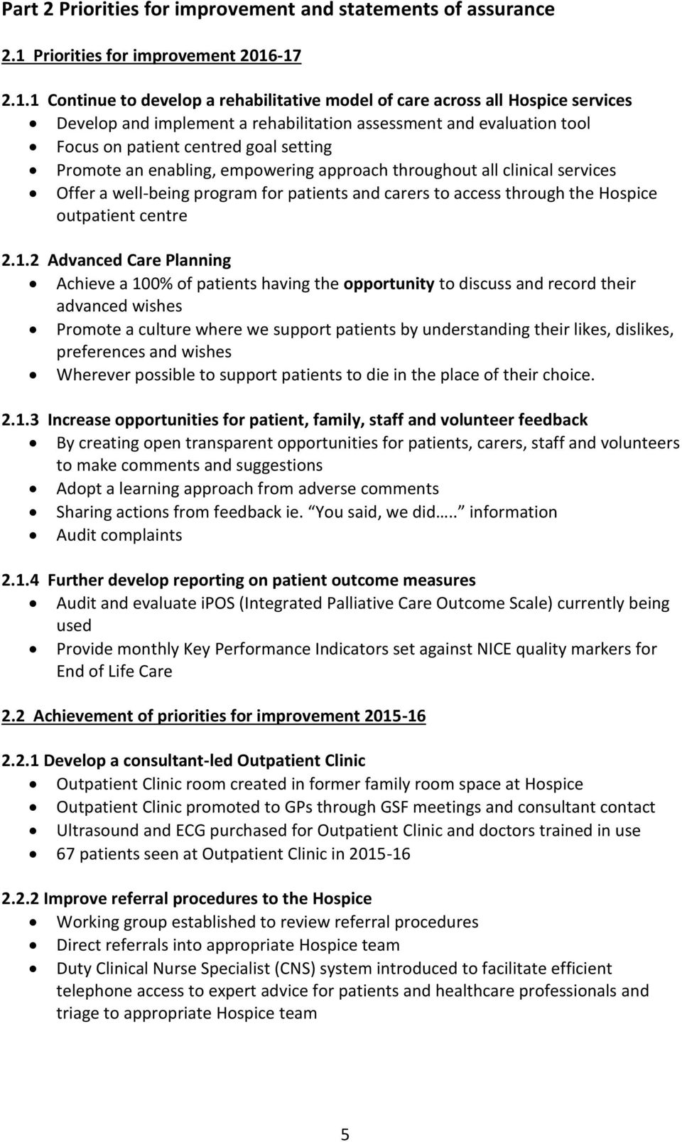 -17 2.1.1 Continue to develop a rehabilitative model of care across all Hospice services Develop and implement a rehabilitation assessment and evaluation tool Focus on patient centred goal setting