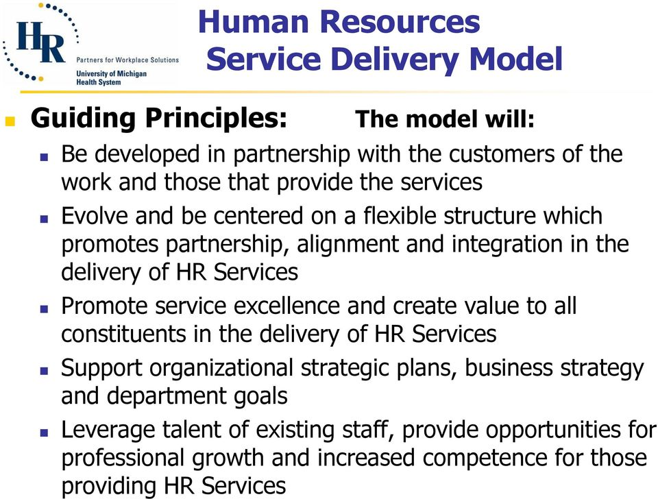 Promote service excellence and create value to all constituents in the delivery of HR Services Support organizational strategic plans, business strategy