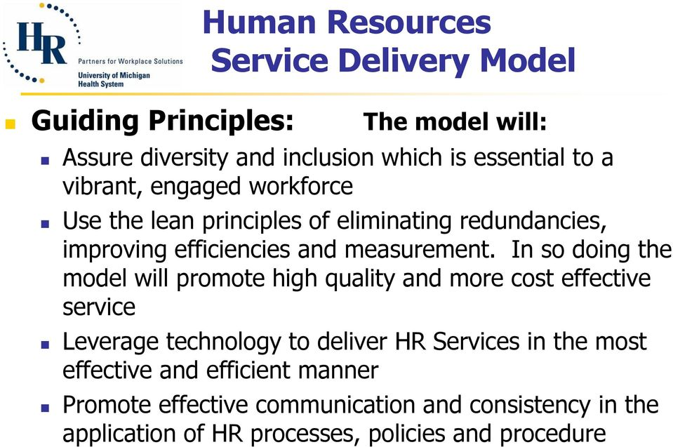 In so doing the model will promote high quality and more cost effective service Leverage technology to deliver HR Services in the