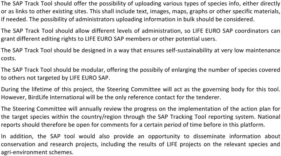 The SAP Track Tool should allow different levels of administration, so LIFE EURO SAP coordinators can grant different editing rights to LIFE EURO SAP members or other potential users.