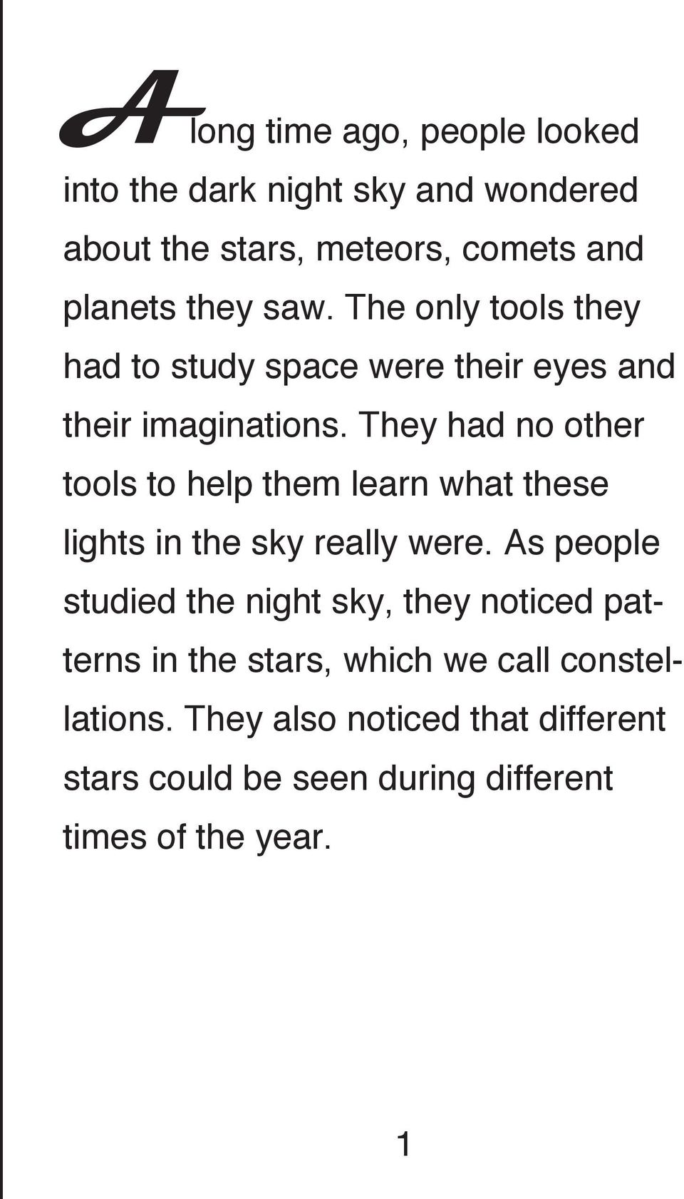 They had no other tools to help them learn what these lights in the sky really were.