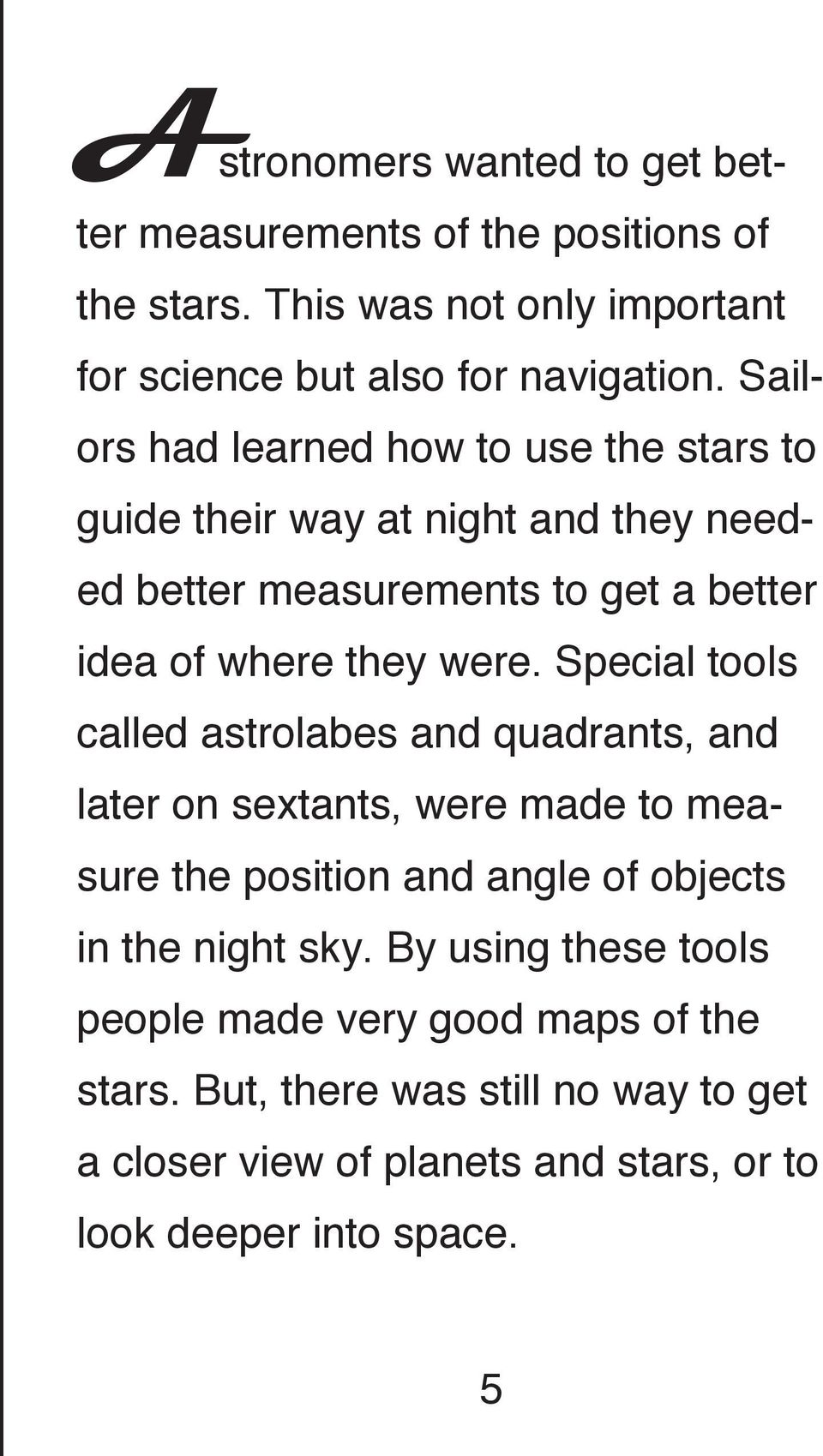 Special tools called astrolabes and quadrants, and later on sextants, were made to measure the position and angle of objects in the night sky.