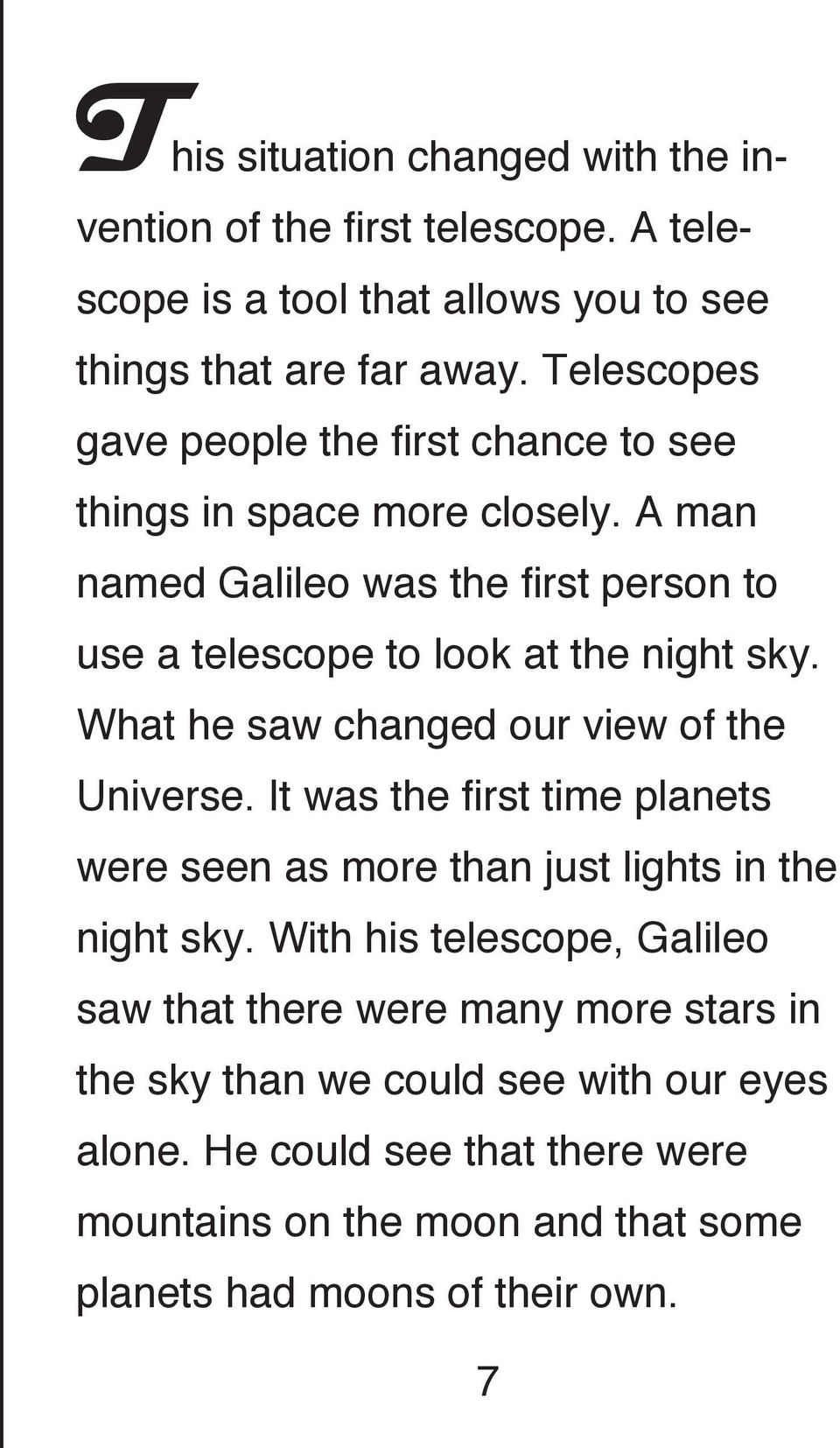 A man named Galileo was the first person to use a telescope to look at the night sky. What he saw changed our view of the Universe.