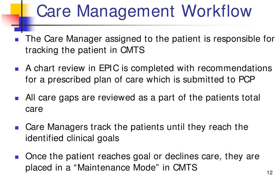 care gaps are reviewed as a part of the patients total care Care Managers track the patients until they reach the