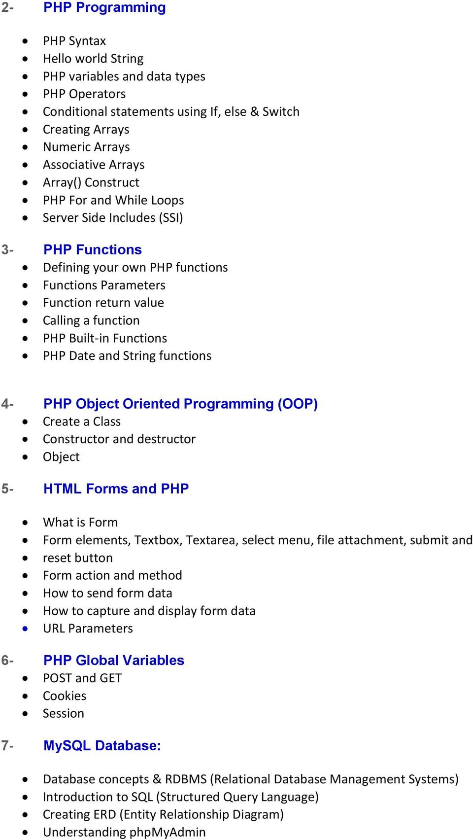 Date and String functions 4- PHP Object Oriented Programming (OOP) Create a Class Constructor and destructor Object 5- HTML Forms and PHP What is Form Form elements, Textbox, Textarea, select menu,