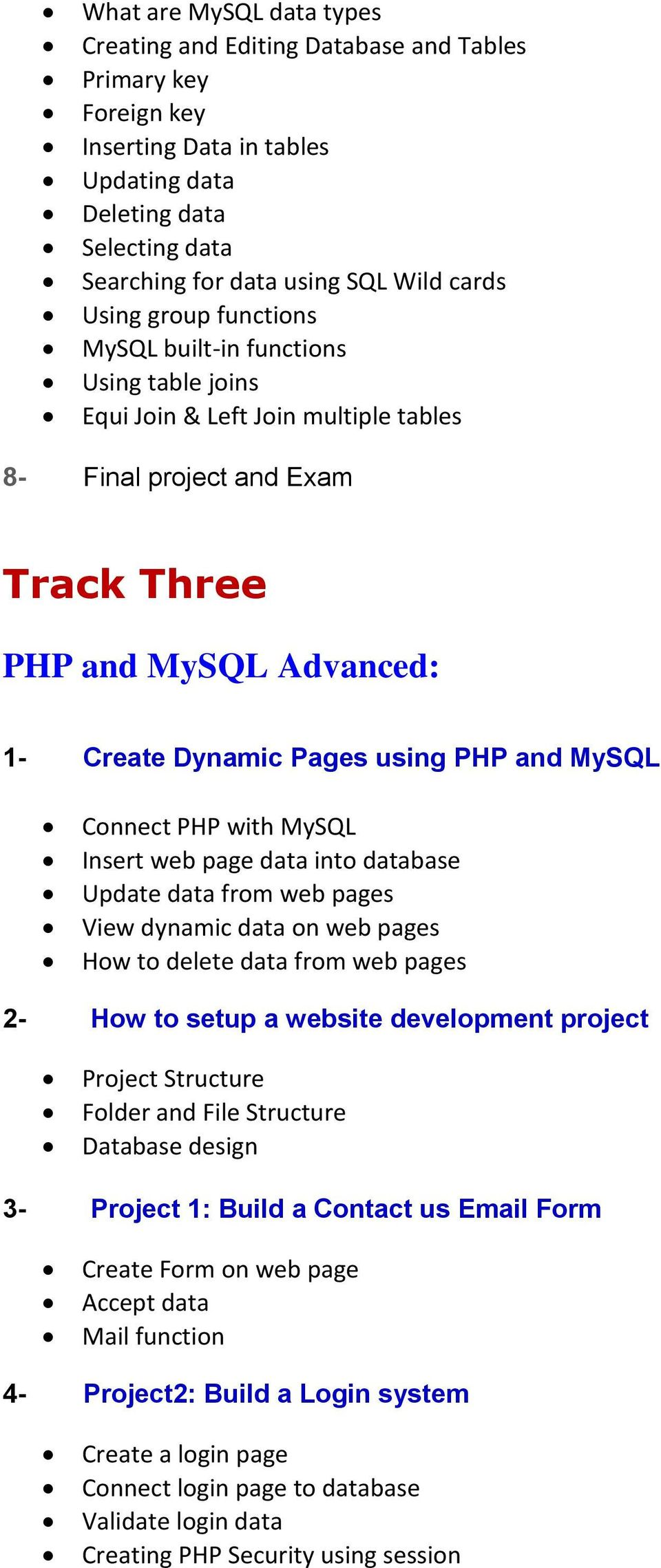 and MySQL Connect PHP with MySQL Insert web page data into database Update data from web pages View dynamic data on web pages How to delete data from web pages 2- How to setup a website development
