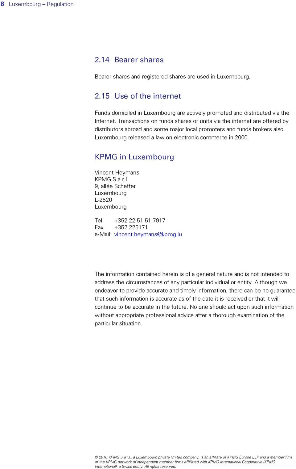 Luxembourg released a law on electronic commerce in 2000. KPMG in Luxembourg Vincent Heymans KPMG S.à r.l. 9, allée Scheffer Luxembourg L-2520 Luxembourg Tel.