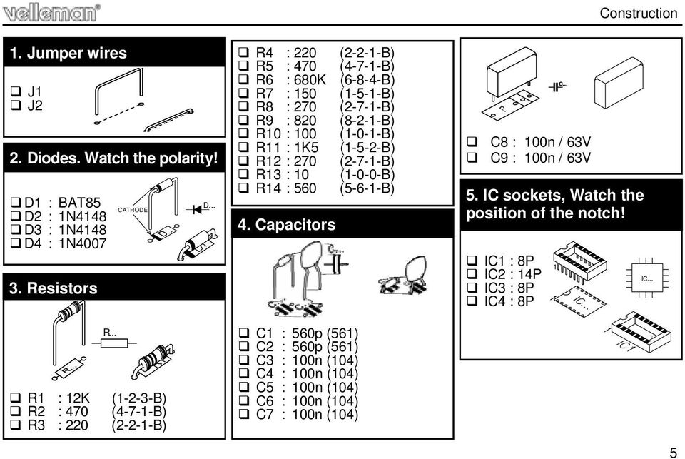 270 (2-7-1-B) R13 : 10 (1-0-0-B) R14 : 560 (5-6-1-B) 4. Capacitors C8 : 100n / 63V C9 : 100n / 63V 5. IC sockets, Watch the position of the notch!
