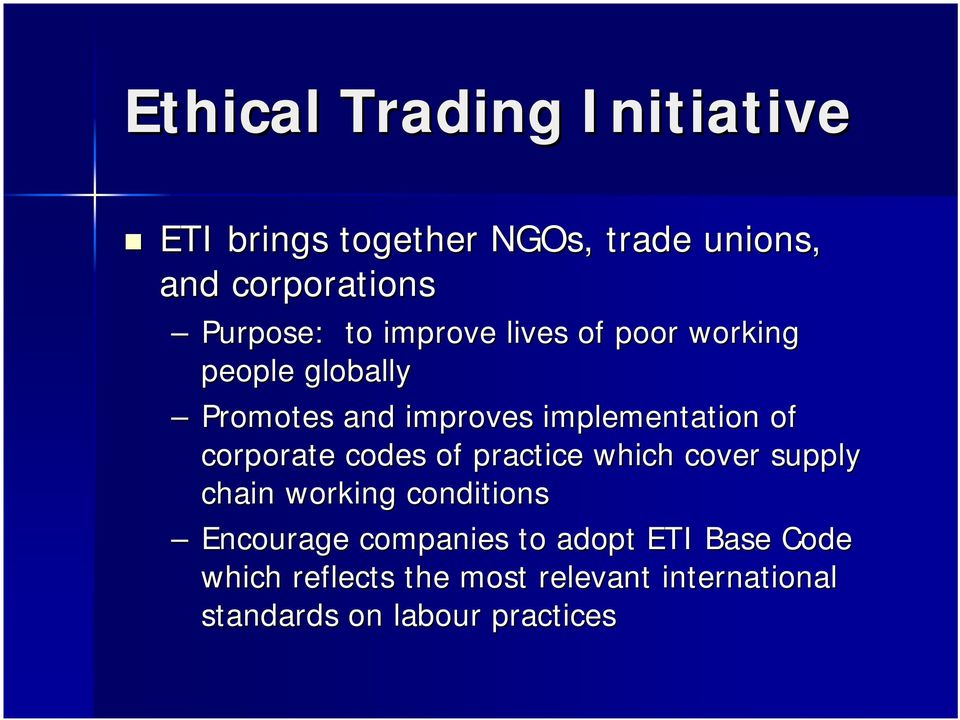 corporate codes of practice which cover supply chain working conditions Encourage companies